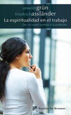 la espiritualidad en el trabajo: dar un nuevo sentido a la profes ion-anselm grün-friedrich assländer-9788433027207