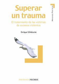superar un trauma: el tratamiento de las victimas de sucesos viol entos-enrique echeburua-9788436819007