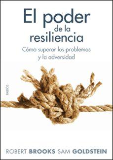 el poder de la resiliencia: como lograr el equilibrio, la segurid ad y la fuerza interior necesarios para vivir en paz-robert brooks-sam goldstein-9788449324307