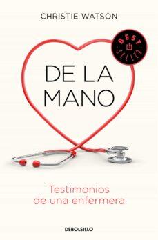 Descarga gratuita de libros DE LA MANO. TESTIMONIOS DE UNA ENFERMERA de CHRISTIE WATSON