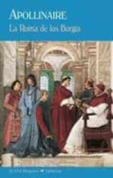 Descarga gratuita de libros en formato texto. LA ROMA DE LOS BORGIA in Spanish de GUILLAUME APOLLINAIRE  9788477027607