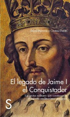 el legado de jaime i el conquistador: las gestas militares que construyeron el imperio mediterraneo aragones-david barreras-cristina duran-9788477378907