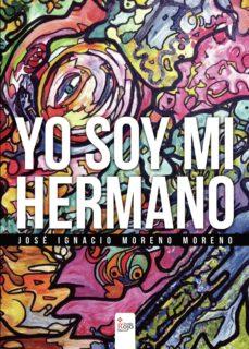 Descarga de libros electrónicos para Android YO SOY MI HERMANO de  JOSÉ IGNACIO MORENO 9788490957707 in Spanish RTF iBook