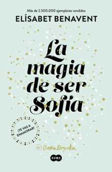 Libros de audio gratis descargar iphone LA MAGIA DE SER SOFÍA (BILOGÍA SOFÍA 1) de ELISABET BENAVENT (Spanish Edition) 9788491291107