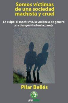 Bressoamisuradi.it Somos Victimas De Una Sociedad Machista Y Cruel: La Culpa: El Mac Hismo, La Violencia De Genero Y La Desigualdad En La Pareja Image