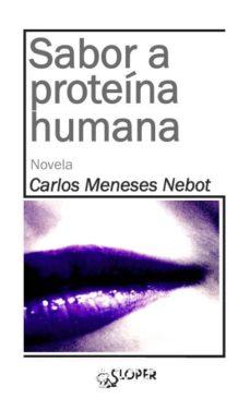 Libros con descargas gratuitas de libros electrónicos disponibles SABOR A PROTEINA HUMANA (Literatura española) de CARLOS MENESES NEBOT iBook PDF ePub