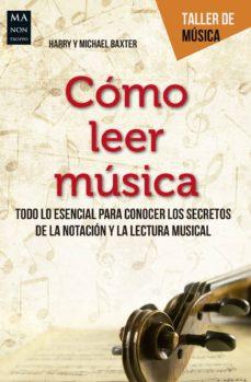 como leer musica: todo lo esencial para conocer los secretos de la notacion y la lectura musical-harry baxter-michael baxter-9788494696107
