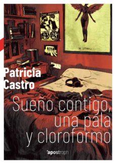 Descarga gratuita de libros electrónicos para el nook SUEÑO CONTIGO, UNA PALA Y CLOROFORMO 9788494990007 de PATRICIA CASTRO in Spanish