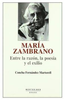 maria zambrano: entre la razon, la poesia y el exilio (montesinos )-concha fernandez martorell-9788495776907