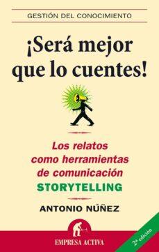 ¡sera mejor que lo cuentes!: los relatos como herramientas de com unicacion (storytelling)-antonio nuñez lopez-9788496627307