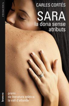 Ebook descargar gratis pdf italiano SARA LA DONA SENSE ATRIBUTS 9788498246407 (Literatura española) MOBI ePub de CARLES CORTES