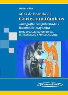 Chapultepecuno.mx Atlas De Bolsillo De Cortes Anatomicos: Tomografia Computarizada Y Resonancia Magnetica. Tomo 3: Columna Vertebral, Extremidades Y Articulaciones (3ª Ed.) Image