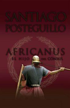 Descargar libros electrónicos gratis para itouch AFRICANUS. EL HIJO DEL CONSUL (AFRICANUS - LIBRO I) PDB ePub PDF 9788498725407