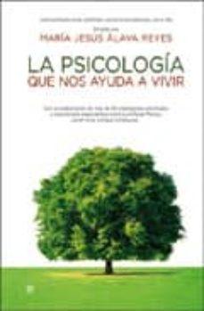 la psicologia que nos ayuda a vivir: enciclopedia para superar la s dificultades del dia a dia-maria jesus alava reyes-9788499700007