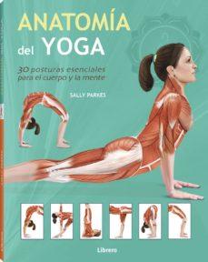 Vinisenzatrucco.it Anatomia Del Yoga: 30 Posturas Esenciales Para El Cuerpo Y Mente Image