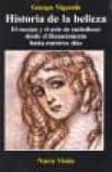 historia de la belleza: el cuerpo y el arte de embellecer desde e l renacimiento hasta nuestros dias-georges vigarello-9789506025007