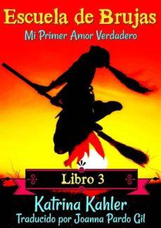 escuela de brujas libro 3 mi primer amor verdadero (ebook)-katrina kahler-9781547511617