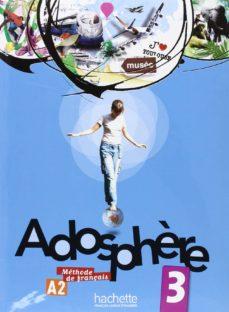 Descargar ADOSPHERE 3, A2, METHODE DE FRANÇAIS : LIVRE DE L ELEVE gratis pdf - leer online