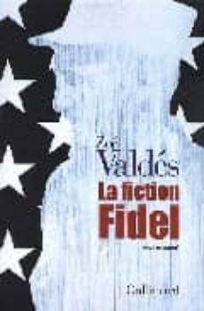 la fiction fidel (essai romance)-zoe valdes-9782070120017