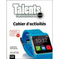 Libro descargable gratis online TALENTS, CAHIER D ACTIVITES C1/C2 de  9782090386417 (Literatura española) MOBI iBook FB2