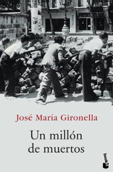 Libro descargado gratis UN MILLON DE MUERTOS de JOSE MARIA GIRONELLA en español 9788408068617 FB2