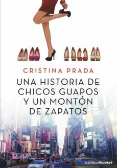Descarga gratuita de ebooks italianos UNA HISTORIA DE CHICOS GUAPOS Y UN MONTON DE ZAPATOS (Literatura española) de CRISTINA PRADA  9788408205517
