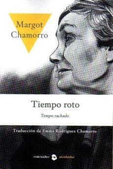 Descarga gratuita de libros en línea TIEMPO ROTO. TEMPO RACHADO  de MARGOT CHAMORRO 9788412056617 in Spanish
