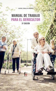 Descarga gratuita de Ebooks finder MANUAL DE TRABAJO PARA EL GEROCULTOR (3ª ED.) 9788413239217 en español de RAFAEL CEBALLOS ATIENZA