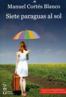Descargar libros de audio gratis. SIETE PARAGUAS AL SOL (GANADOR VI PREMIO NACIONAL DE NOVELA CIUDA D DUCAL DE LOECHES) (Spanish Edition)  9788415353317 de MANUEL CORTES BLANCO