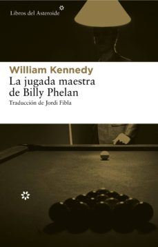 Descargar pdf completo de libros de google LA JUGADA MAESTRA DE BILLY PHELAN PDB MOBI de WILLIAM KENNEDY