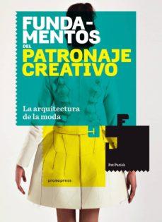 fundamentos del patronaje creativo: la arquitectura de la moda-pat parish-9788415967217