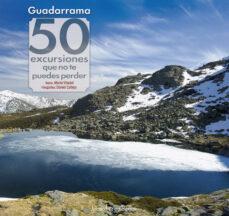 guadarrama: 50 excursiones que no te puedes perder-marta viladot santalo-9788416012817