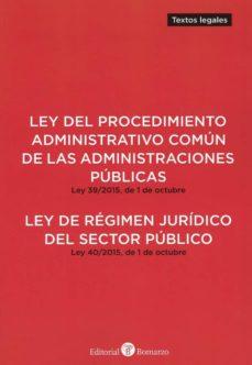 ley del procedimiento administrativo común de las administraciones públicas. ley 39/2015, de 1 de octubre.ley de regimen jurídico del sector público. ley 40/215, de 1 de octubre-9788417310417