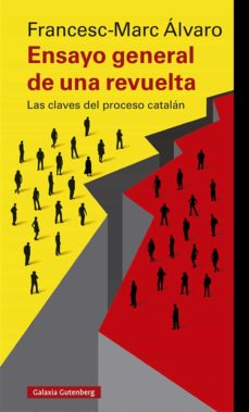 Ensayo General De Una Revuelta Las Claves Del Proceso Catalan Francesc Marc Alvaro Comprar Libro 9788417747817