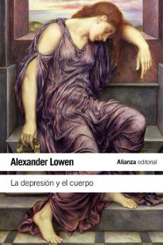 la depresion y el cuerpo: la base biologica de la fe y la realida d-alexander lowen-9788420611617