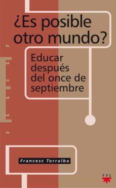 ¿es posible otro mundo?: educar despues del once de septiembre-francesc torralba-9788428818117