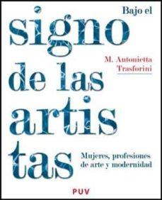 bajo el signo de las artistas: mujeres profesiones de arte y mode rnidad-m. antonietta trasforini-9788437073217