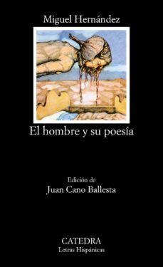 el hombre y su poesia (12ª ed.)-miguel hernandez-9788437600017