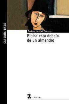 Descarga gratuita de libros en formato pdf gratis. ELOÍSA ESTÁ DEBAJO DE UN ALMENDRO de ENRIQUE JARDIEL PONCELA in Spanish 9788437635217 PDB CHM