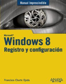 Treninodellesaline.it Windows 8: Registro Y Configuracion (Manuales Imprescindibles) Image