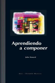 aprendiendo a componer (incluye cd-rom)-john howard-9788446013617