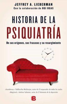 Los libros de audio más vendidos descargar HISTORIA DE LA PSIQUIATRIA: DE SUS ORIGENES, SUS FRACASOS Y SU RESURGIMIENTO de JEFFREY LIEBERMAN 9788466658317 (Spanish Edition)