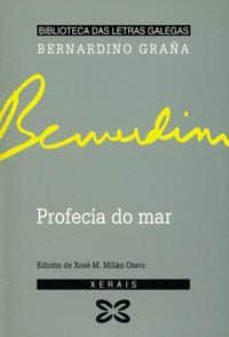 Libros descargables gratis para ipod touch PROFECIA DO MAR de BERNARDINO GRAÑA, ED.DE XOSE M. MILLAN OTERO 9788475078717 (Literatura española)