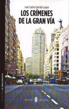 Descarga gratuita de libros de bibliotecas. LOS CRIMENES DE LA GRAN VIA 9788476287217 de JUAN CARLOS GARRIDO LUQUE RTF (Literatura española)