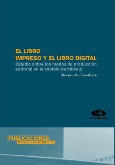 el libro impreso y el libro digital: estudio sobre los modos de p roduccion editorial en el cambio de milenio-alessandro cavaliere-9788479088217