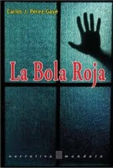 LA BOLA ROJA - CARLOS J. PERES-GAYE |