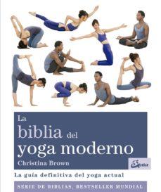 la biblia del yoga moderno: la guia definitiva del yoga actual-christina brown-9788484456117