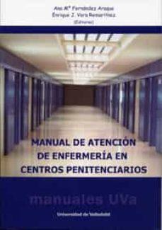 Ebook para el examen bancario descarga gratuita MANUAL DE ATENCIÓN DE ENFERMERÍA EN CENTROS PENITENCIARIOS  9788484489917 en español