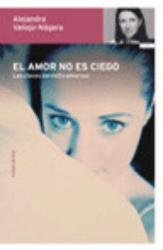 el amor no es ciego: las claves del exito amoroso-alejandra vallejo-najera-9788484604617