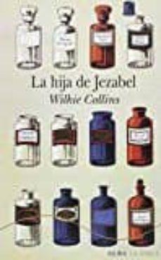 Libros para descargar a ipod LA HIJA DE JEZABEL (Literatura española) 9788490652817 de WILKIE COLLINS